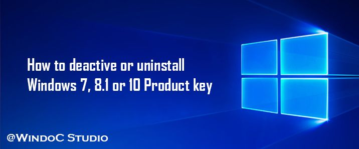 How to deactivate and uninstall Windows 7,8.1 and 10 Product Key